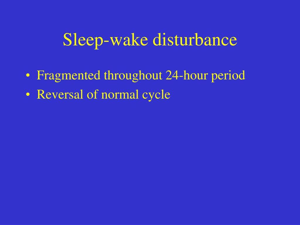 Sleep-wake disturbance
