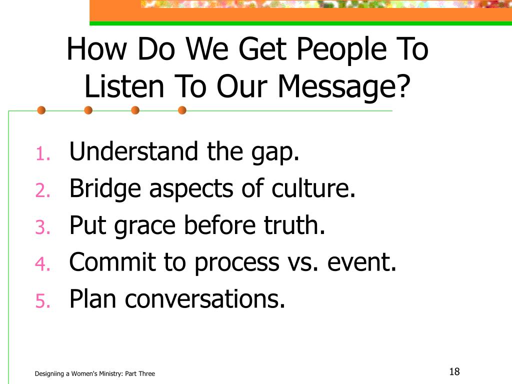 How Do We Get People To Listen To Our Message?