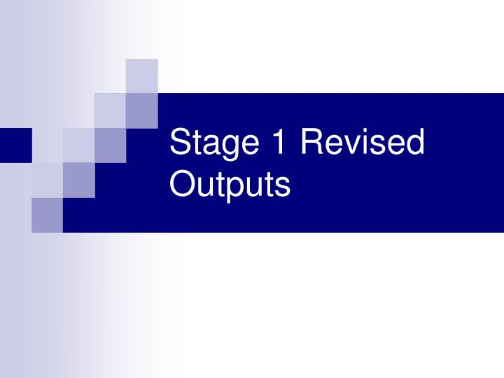 Stage 1 Revised Outputs