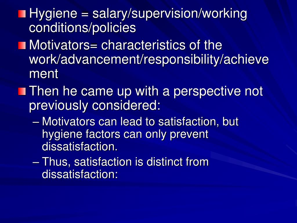 Hygiene = salary/supervision/working conditions/policies
