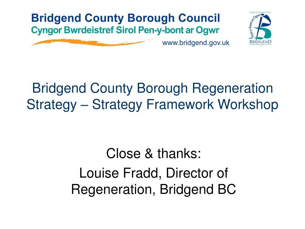 Bridgend County Borough Regeneration Strategy – Strategy Framework Workshop