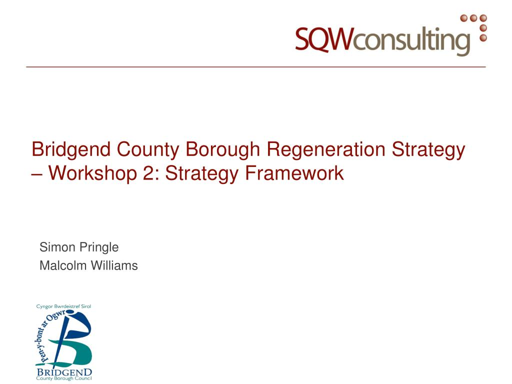 Bridgend County Borough Regeneration Strategy – Workshop 2: Strategy Framework