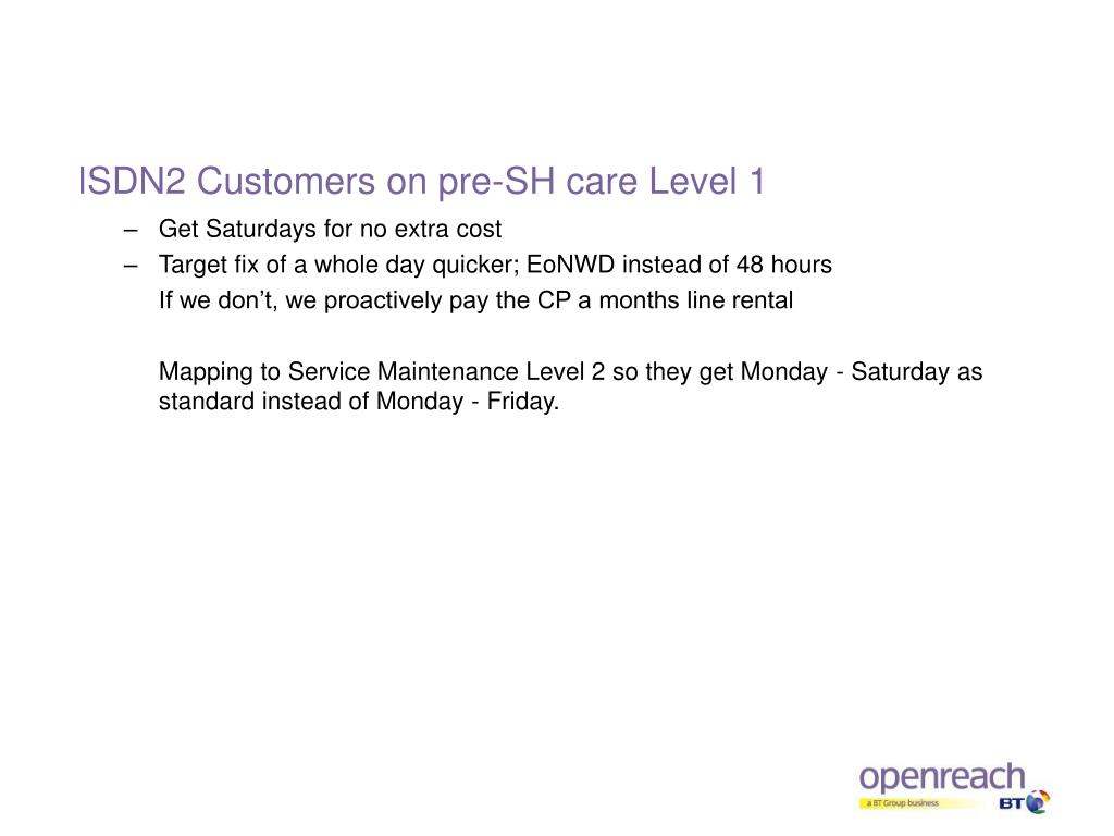 ISDN2 Customers on pre-SH care Level 1