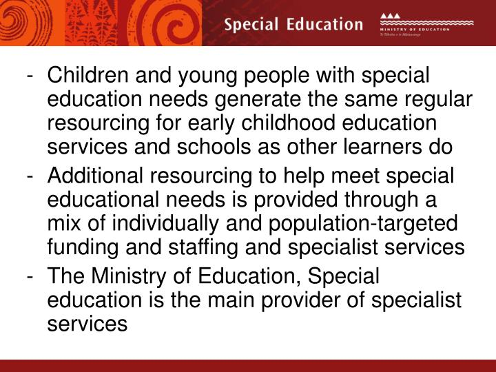 Children and young people with special education needs generate the same regular resourcing for early childhood education services and schools as other learners do
