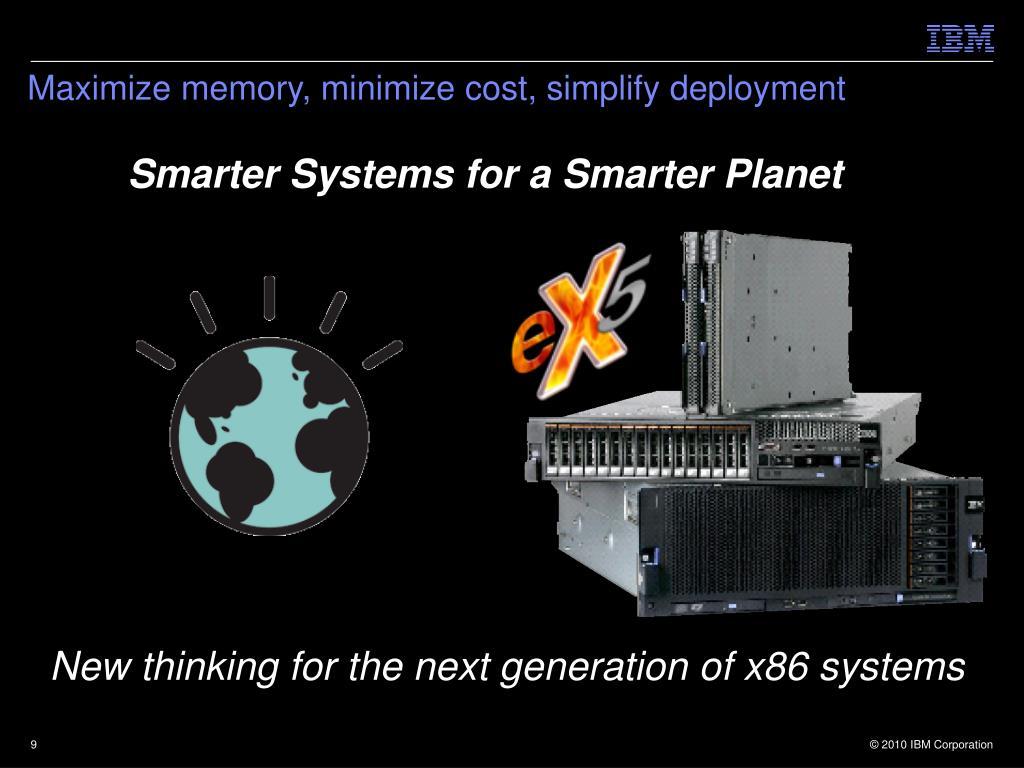 Maximize memory, minimize cost, simplify deployment