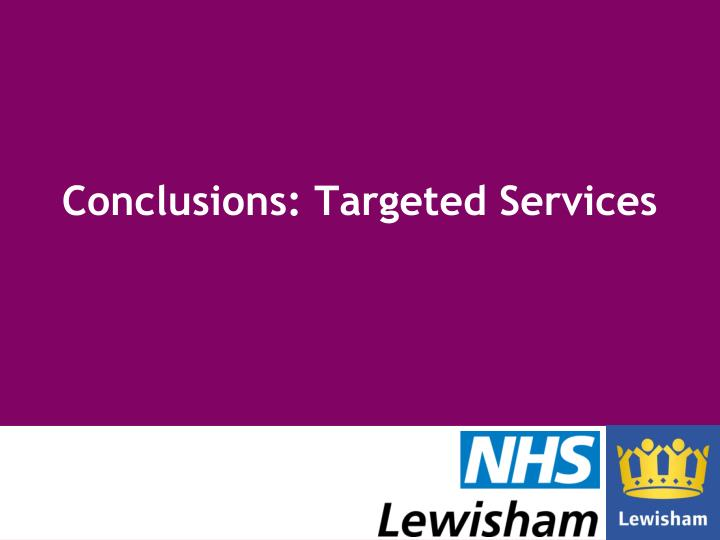 Conclusions: Targeted Services