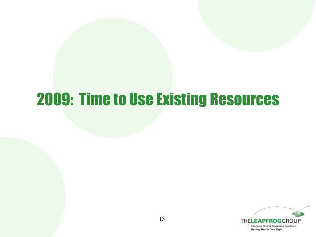 2009:  Time to Use Existing Resources