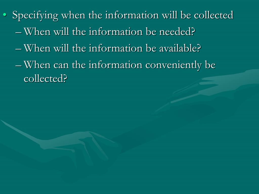 Specifying when the information will be collected