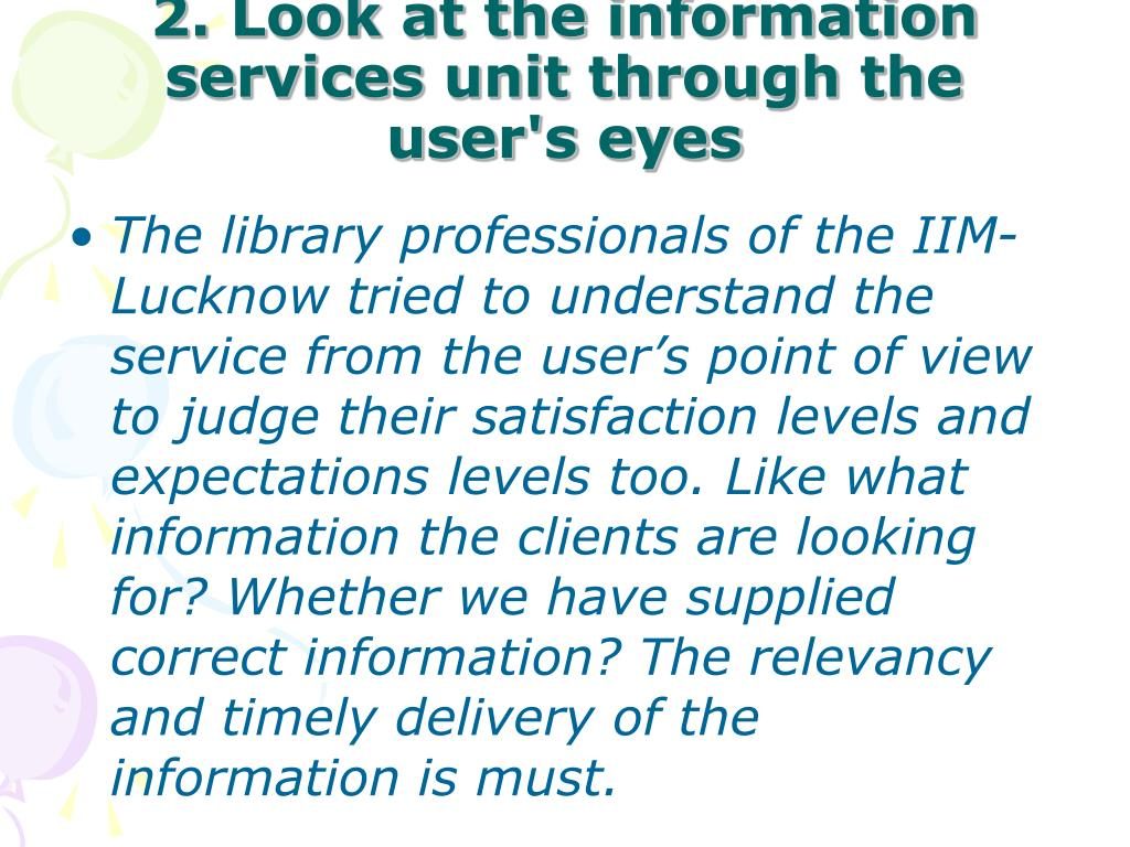 2. Look at the information services unit through the user's eyes