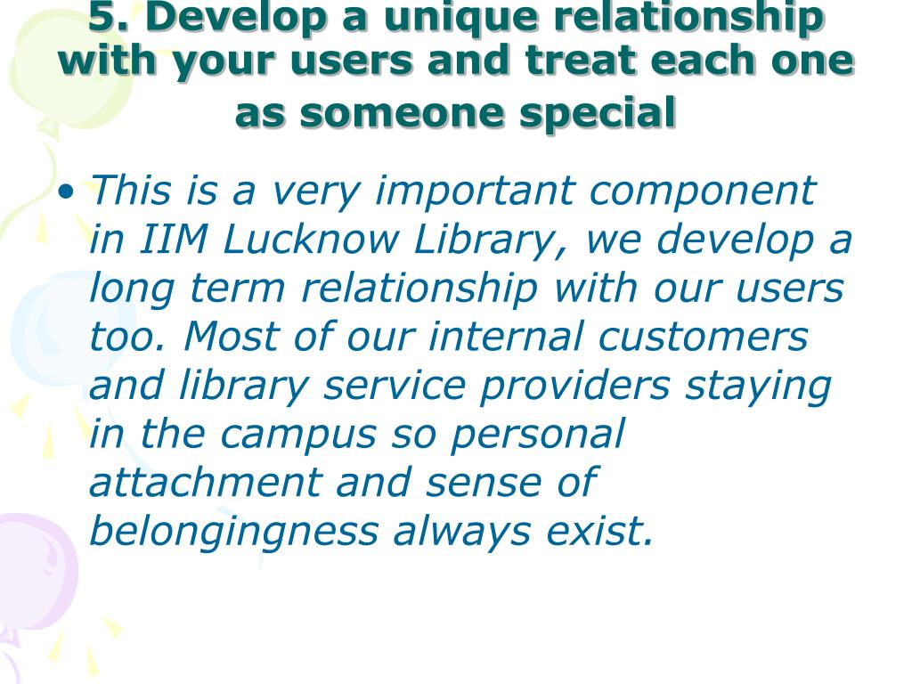 5. Develop a unique relationship with your users and treat each one as someone special