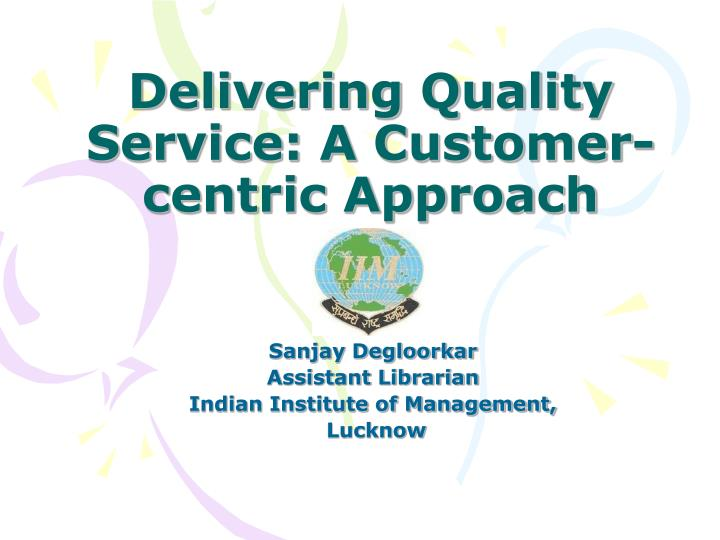 Delivering quality service a customer centric approach l.jpg