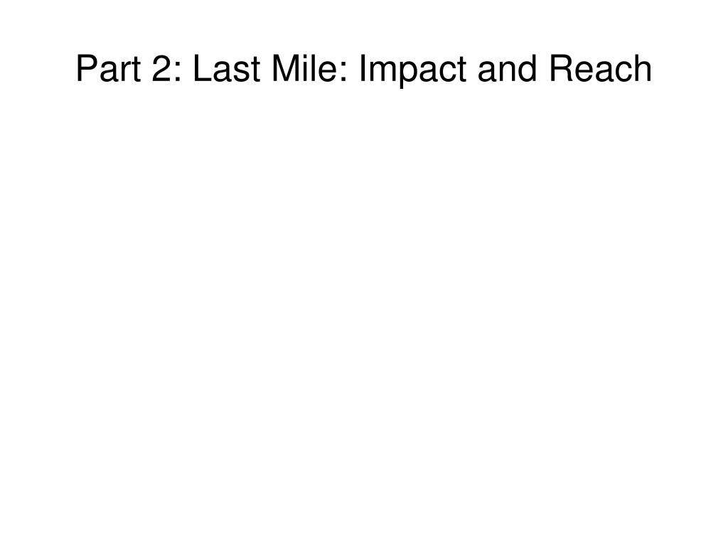 Part 2: Last Mile: Impact and Reach