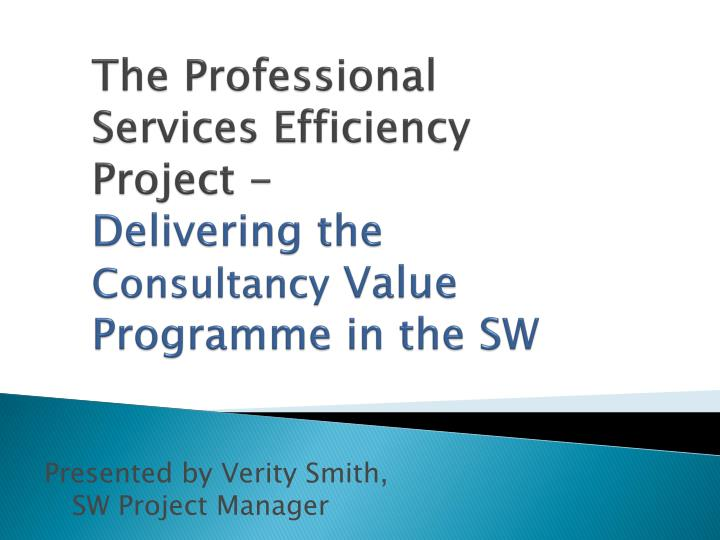 The professional services efficiency project delivering the consultancy value programme in the sw