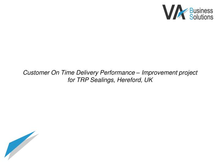 Customer on time delivery performance improvement project for trp sealings hereford uk