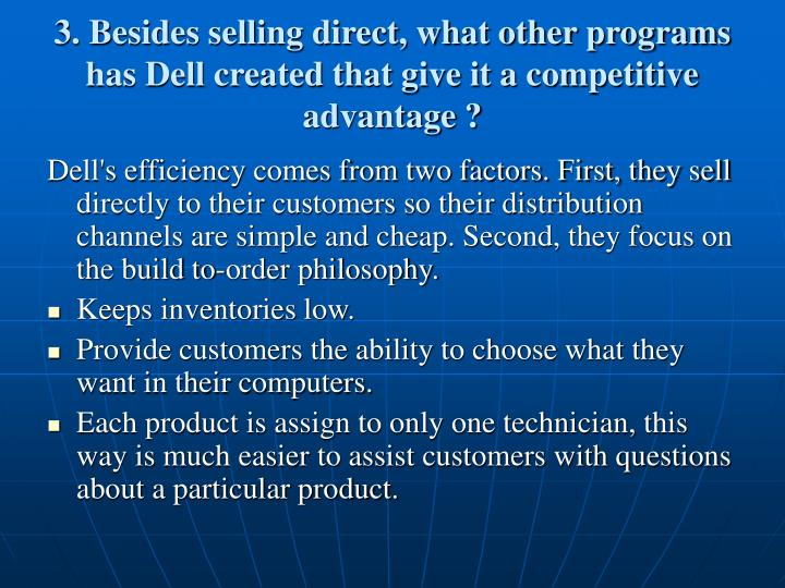 3. Besides selling direct, what other programs has Dell created that give it a competitive advantage ?