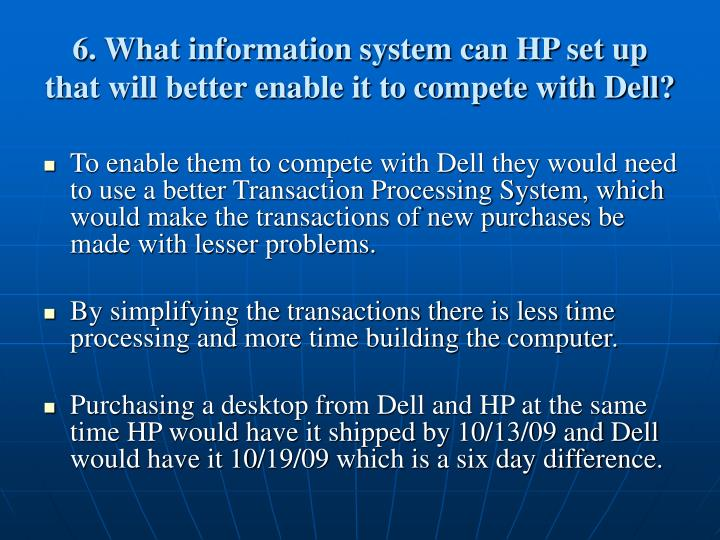 6. What information system can HP set up that will better enable it to compete with Dell?
