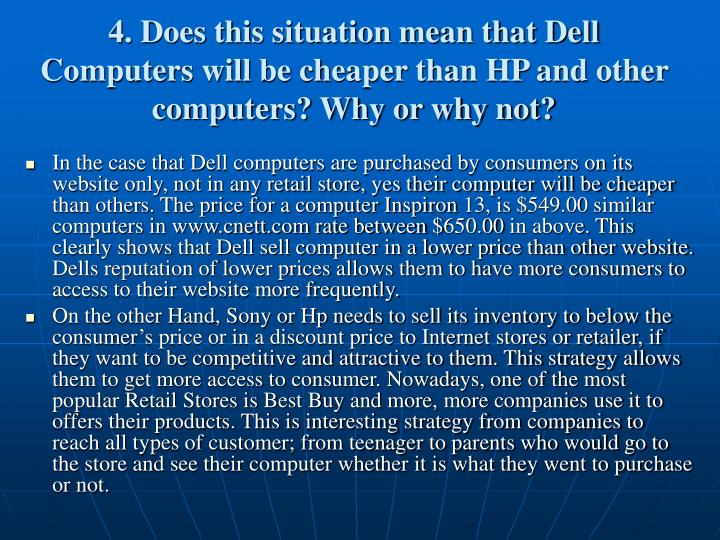 4. Does this situation mean that Dell Computers will be cheaper than HP and other computers? Why or why not?