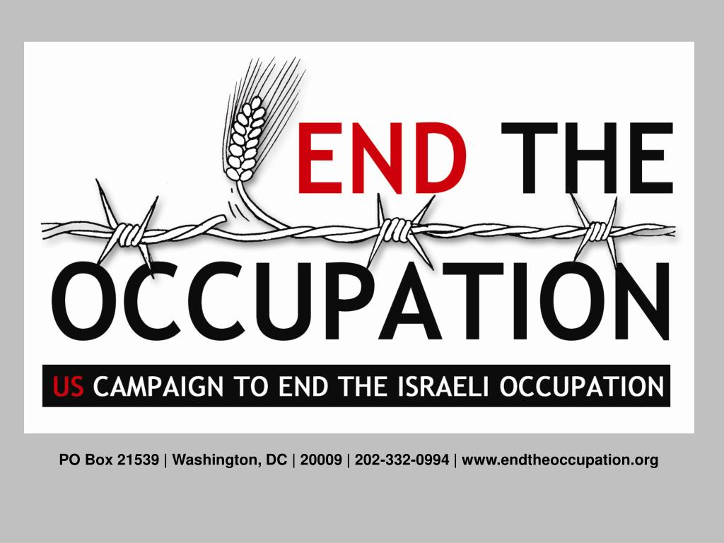 PO Box 21539 | Washington, DC | 20009 | 202-332-0994 | www.endtheoccupation.org