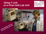 using v link on a post cath lab unit