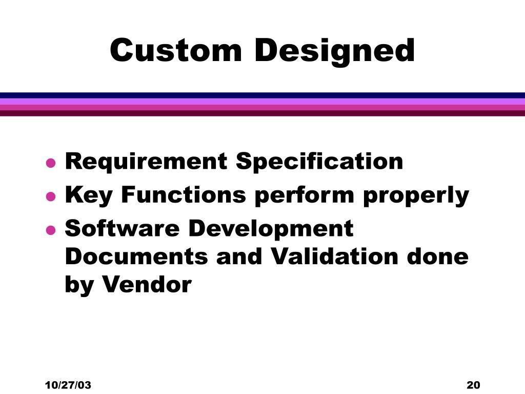 Custom Designed