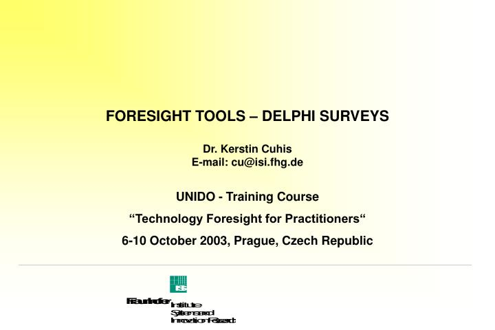 Foresight tools delphi surveys dr kerstin cuhis e mail cu@isi fhg de