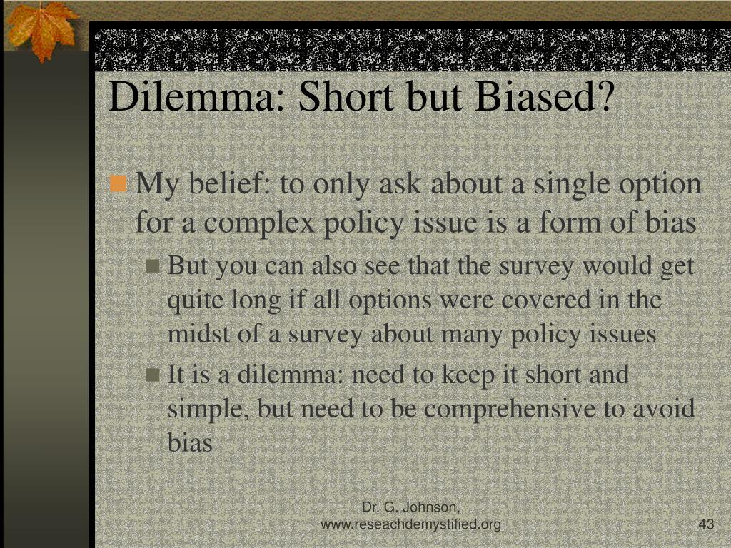 Dilemma: Short but Biased?
