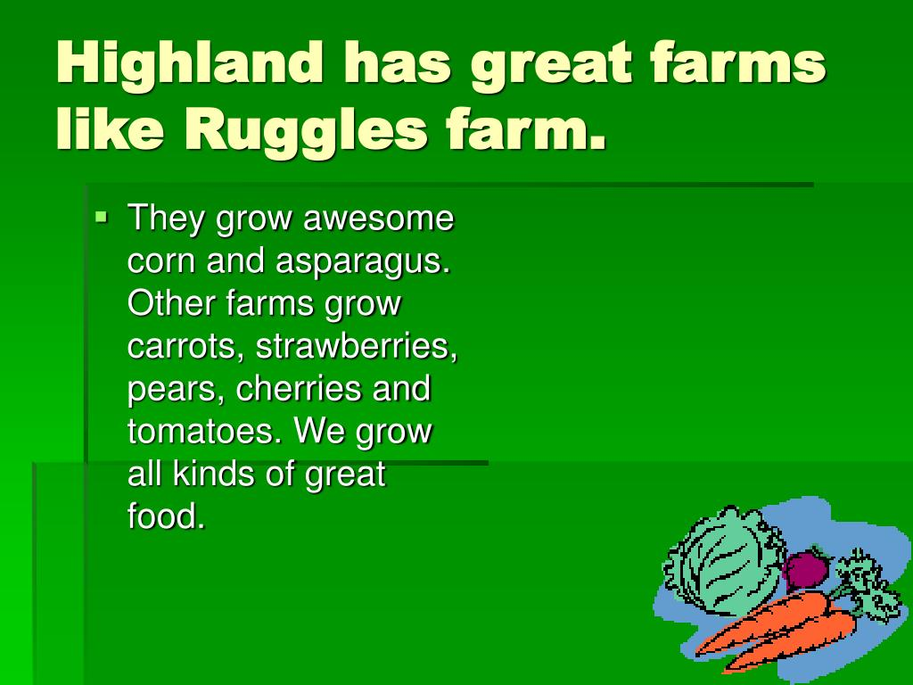 Highland has great farms like Ruggles farm.