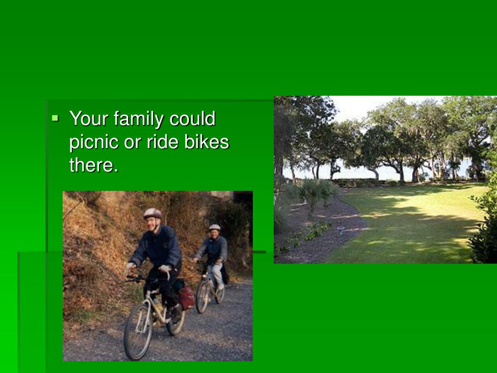 Your family could picnic or ride bikes there.