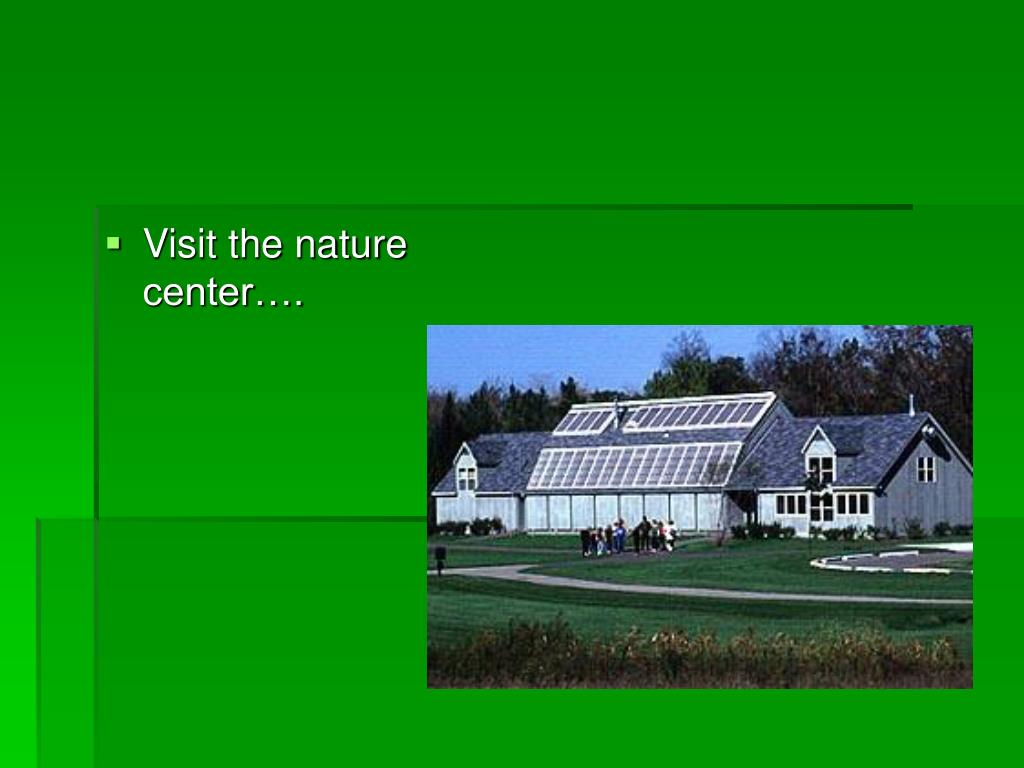 Visit the nature center….