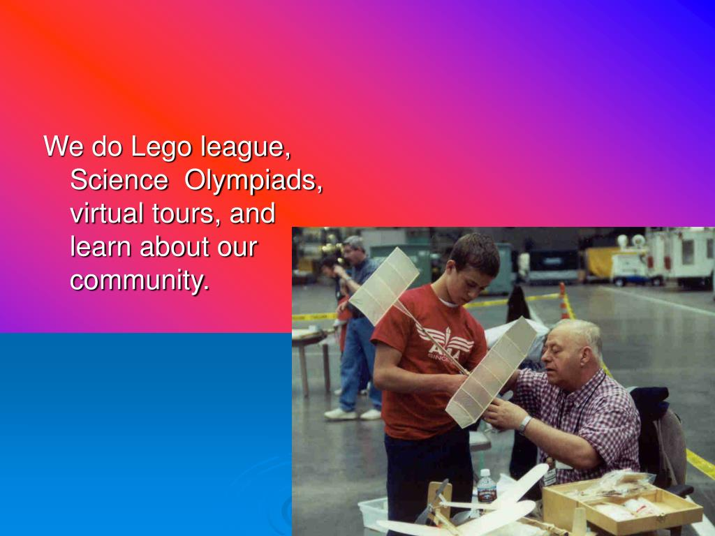 We do Lego league, Science  Olympiads, virtual tours, and learn about our community.
