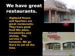 we have great restaurants