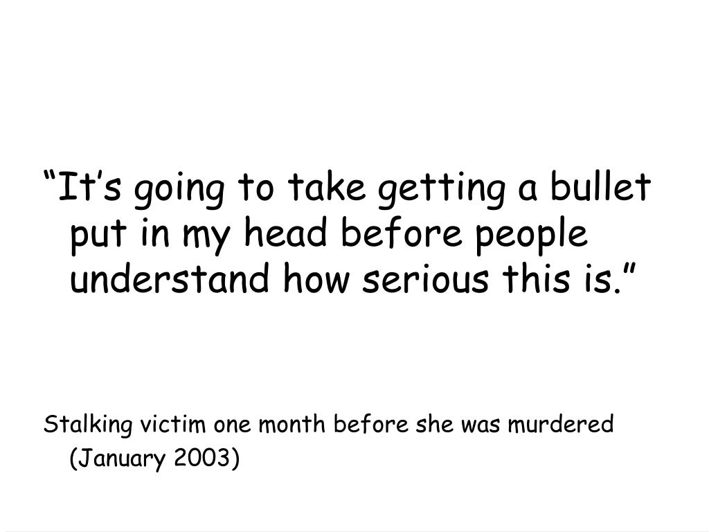 """""""It's going to take getting a bullet put in my head before people understand how serious this is."""""""