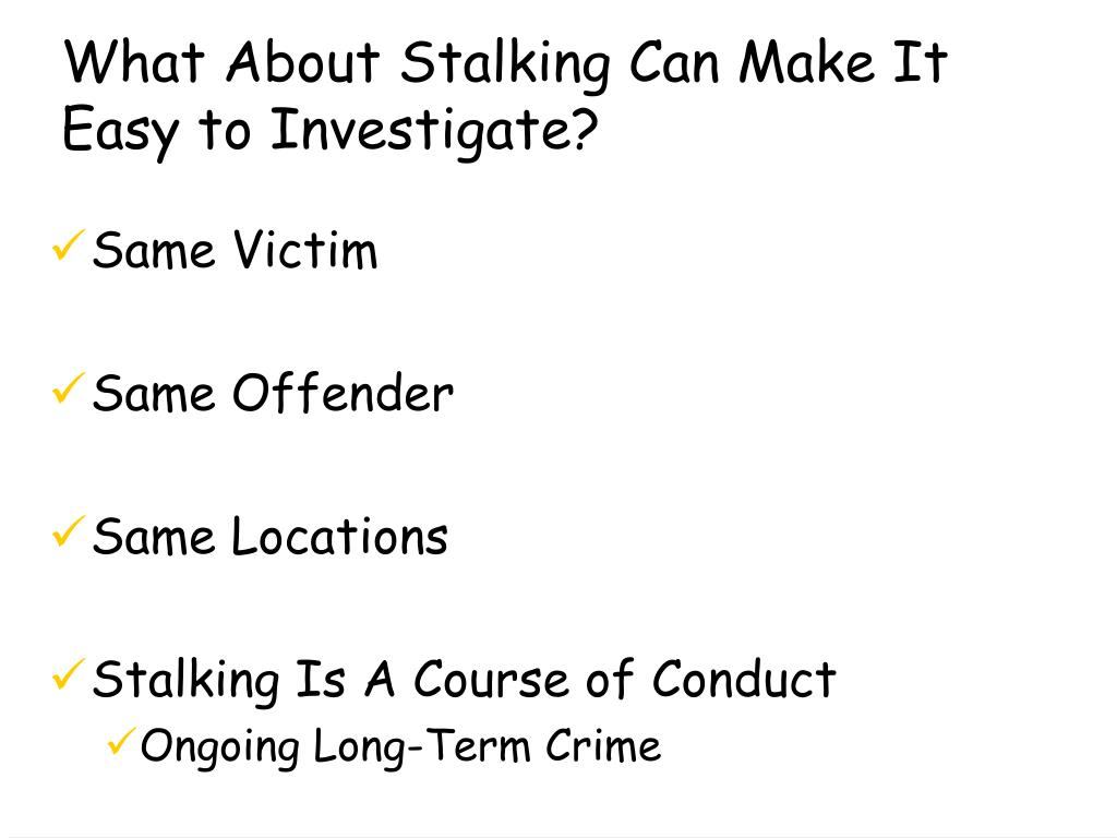 What About Stalking Can Make It Easy to Investigate?