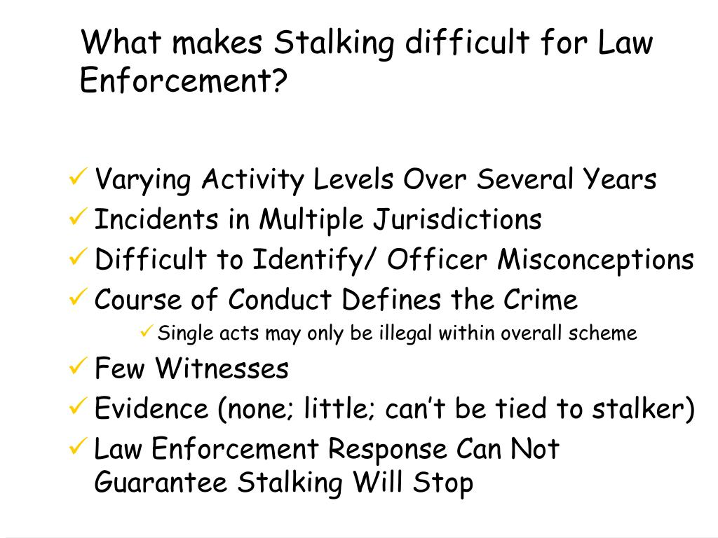 What makes Stalking difficult for Law Enforcement?
