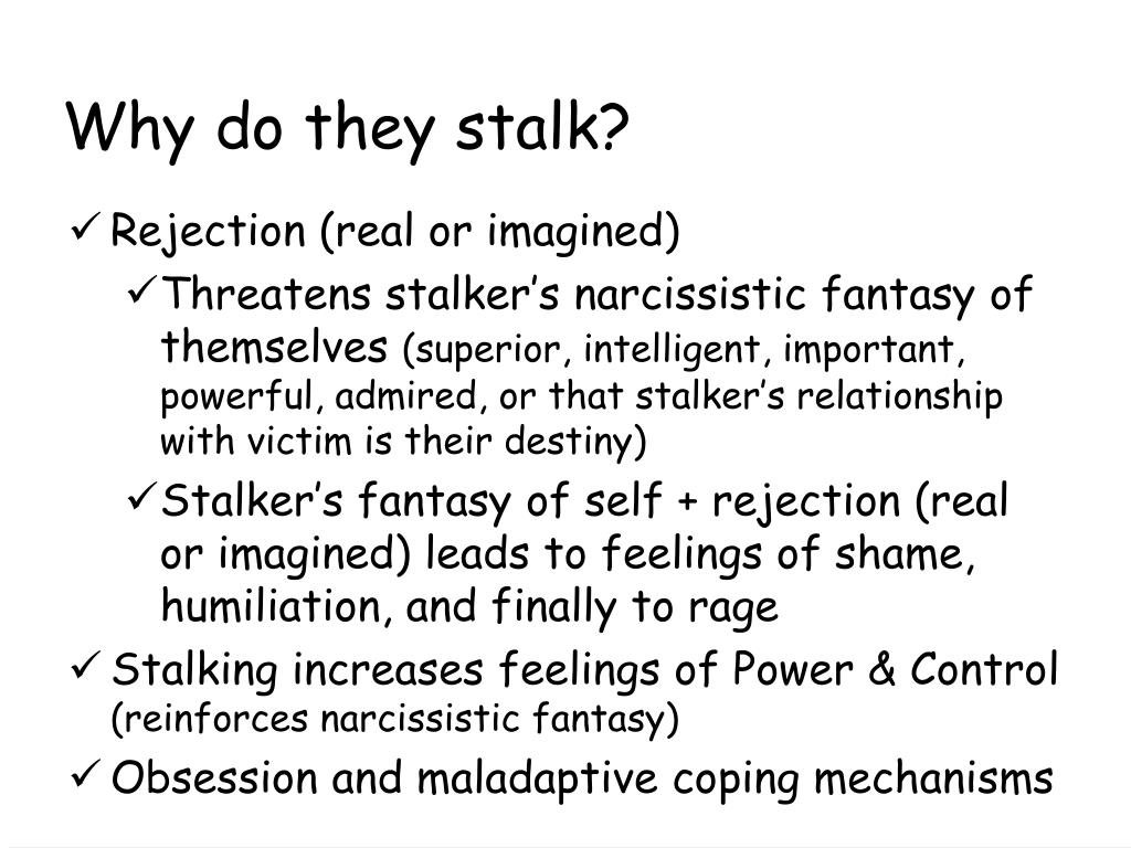Why do they stalk?