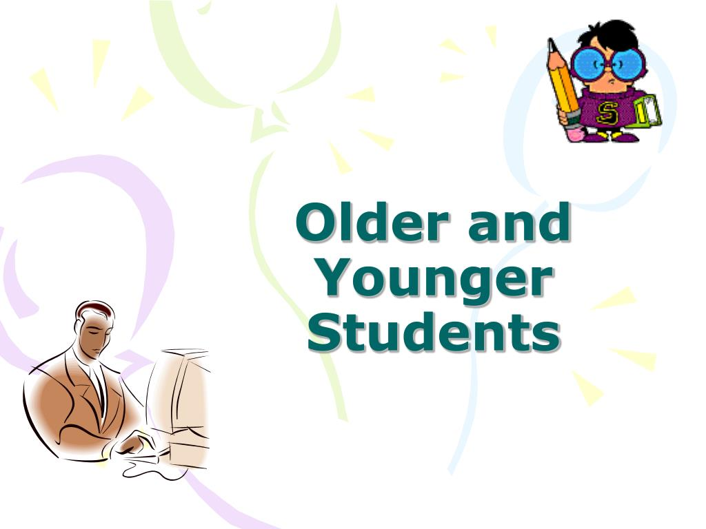 Older and Younger Students