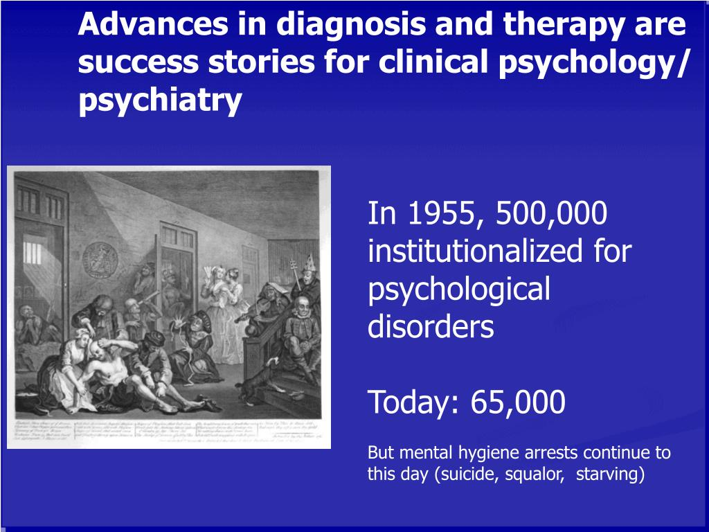 Advances in diagnosis and therapy are success stories for clinical psychology/ psychiatry
