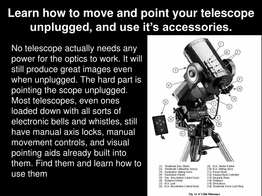 Learn how to move and point your telescope unplugged, and use it's accessories.