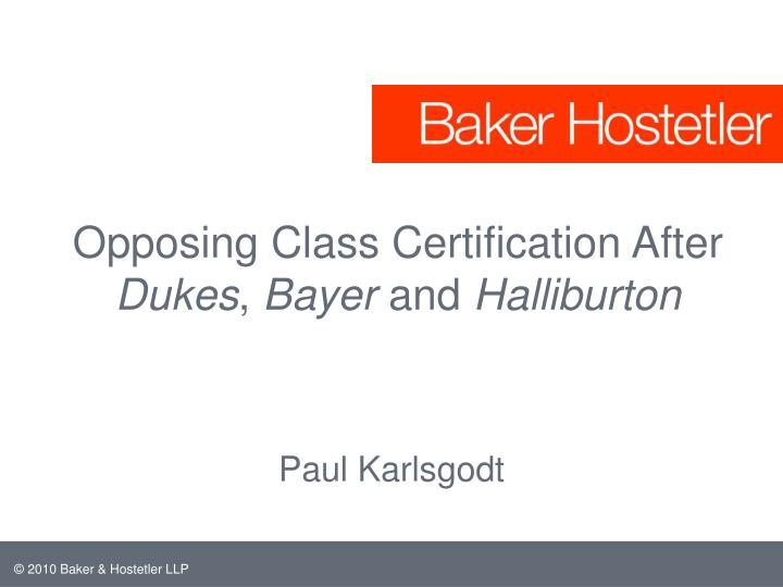 Opposing class certification after dukes bayer and halliburton