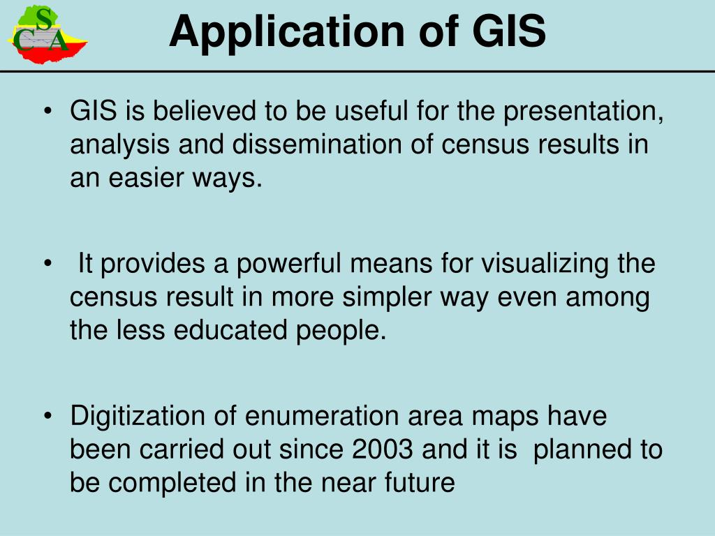 GIS is believed to be useful for the presentation, analysis and dissemination of census results in an easier ways.