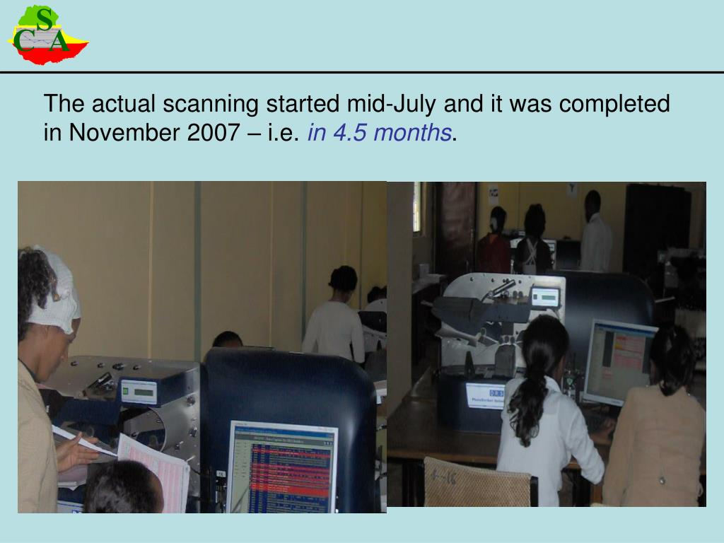 The actual scanning started mid-July and it was completed in November 2007 – i.e.