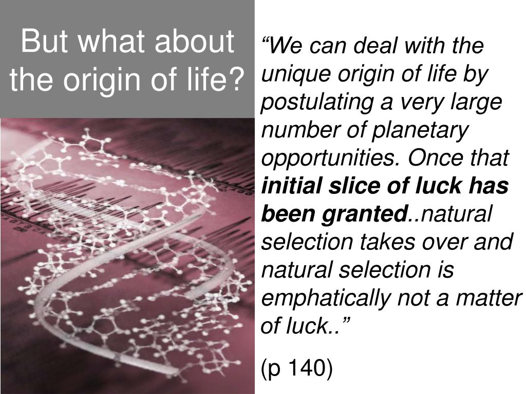 """We can deal with the unique origin of life by postulating a very large number of planetary opportunities. Once that"