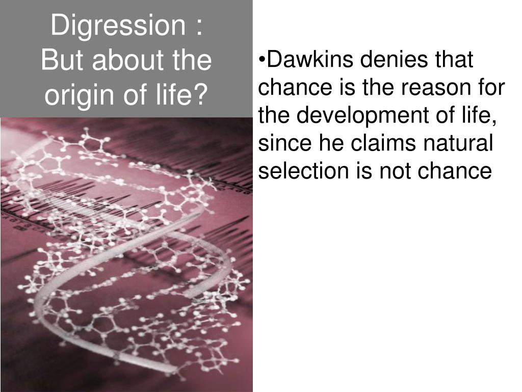 Dawkins denies that chance is the reason for the development of life, since he claims natural selection is not chance