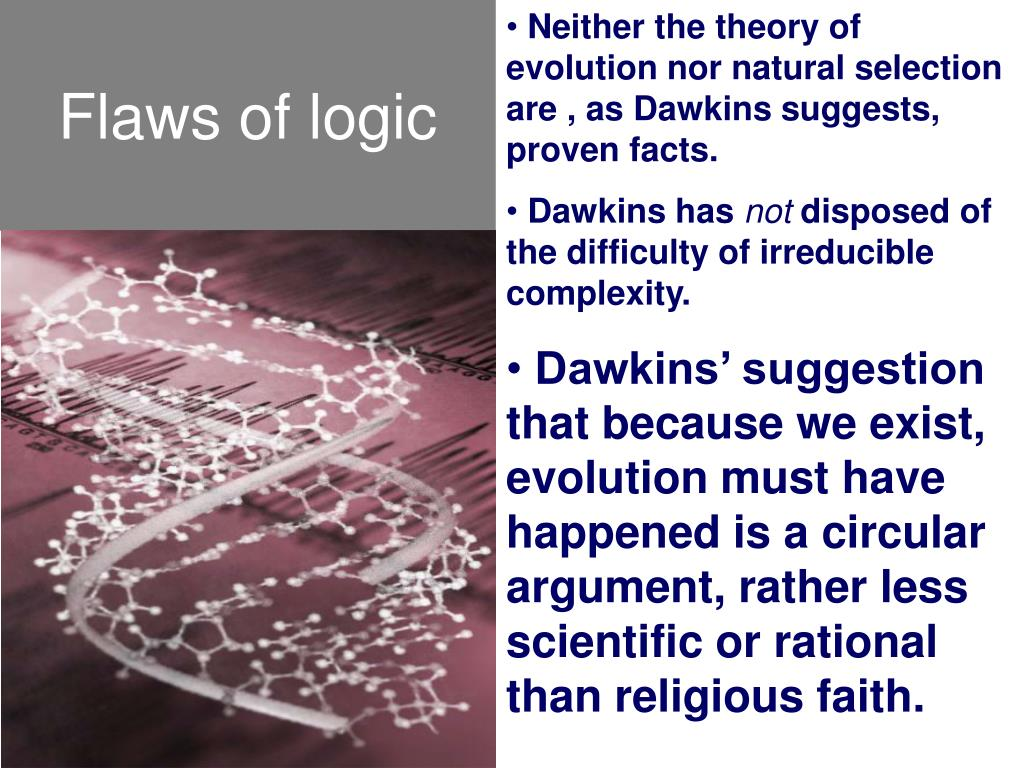 Neither the theory of evolution nor natural selection are , as Dawkins suggests, proven facts.