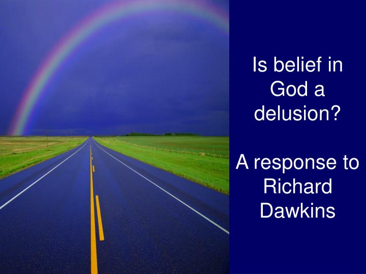 Is belief in god a delusion a response to richard dawkins