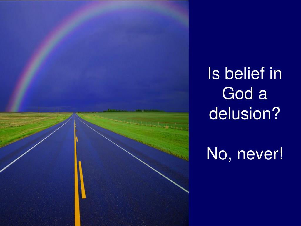 Is belief in God a delusion?