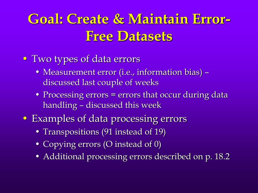 Goal: Create & Maintain Error-Free Datasets