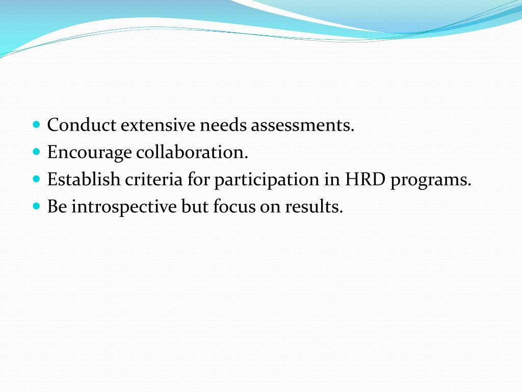 Conduct extensive needs assessments.