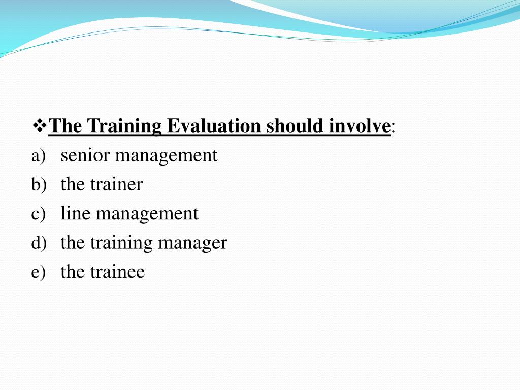The Training Evaluation should involve