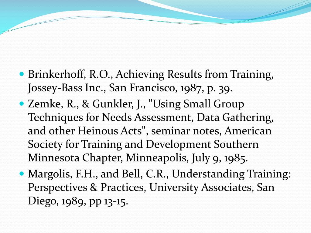 Brinkerhoff, R.O., Achieving Results from Training, Jossey-Bass Inc., San Francisco, 1987, p. 39.